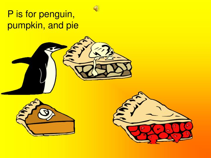 P is for penguin, pumpkin, and pie