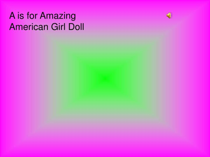 A is for Amazing American Girl Doll