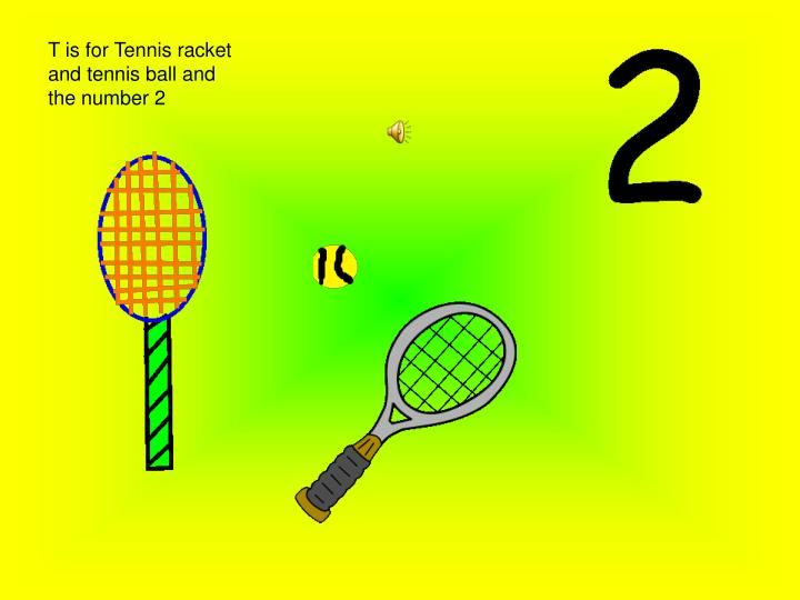 T is for Tennis racket and tennis ball and the number 2