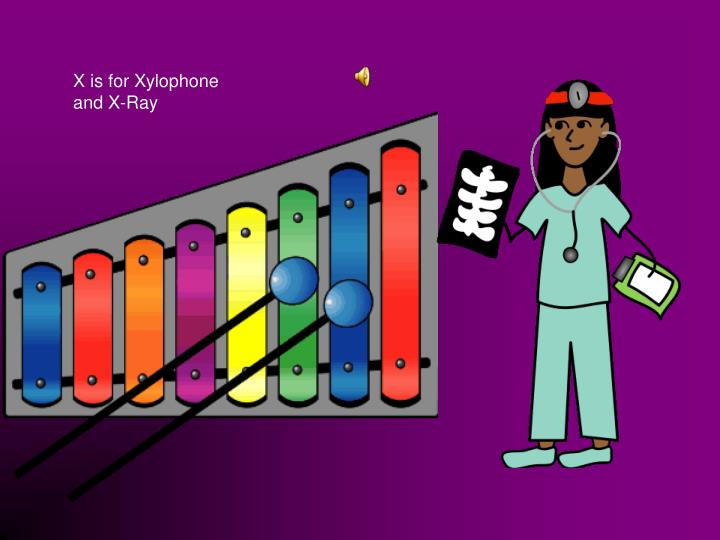 X is for Xylophone and X-Ray