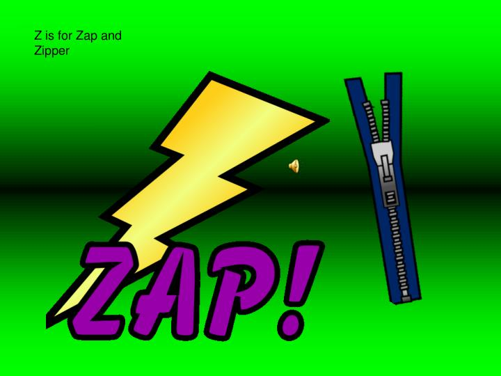 Z is for Zap and Zipper