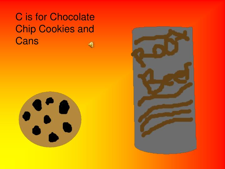 C is for Chocolate Chip Cookies and Cans