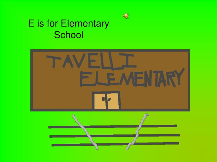 E is for Elementary School