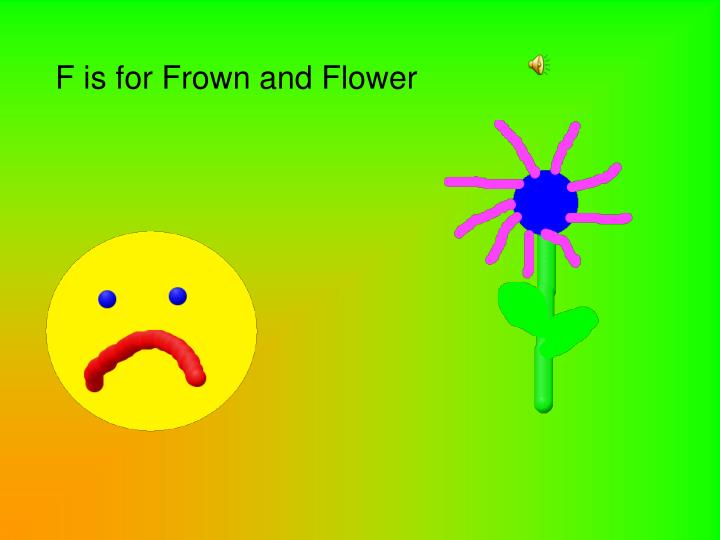 F is for Frown and Flower