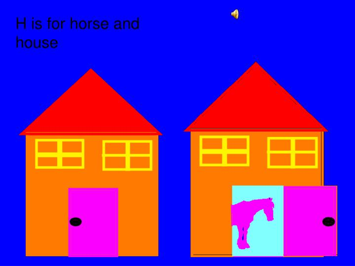 H is for horse and house