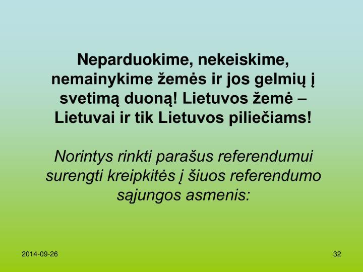 Neparduokime, nekeiskime, nemainykime žemėsirjosgelmių į svetimą duoną! Lietuvos žemė –