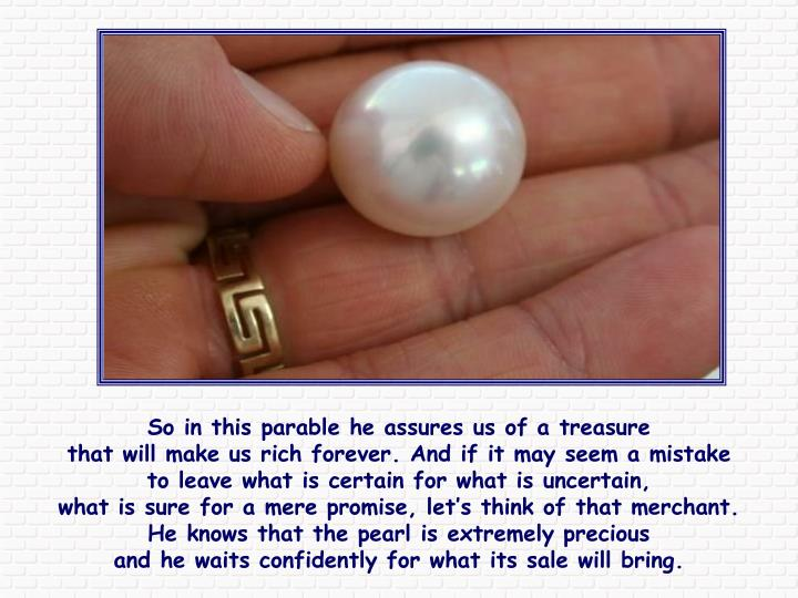 So in this parable he assures us of a treasure