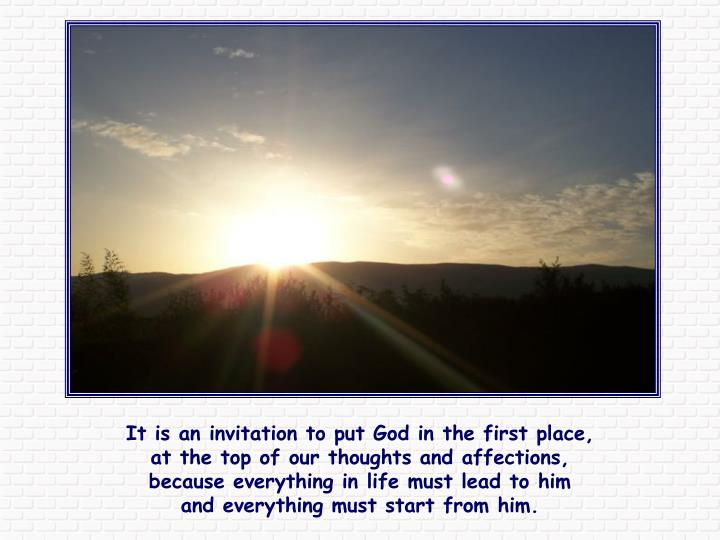 It is an invitation to put God in the first place,