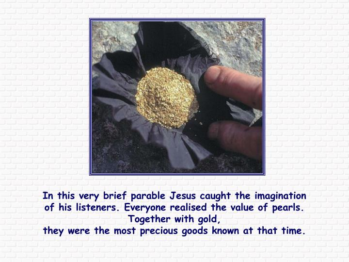 In this very brief parable Jesus caught the imagination