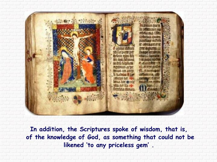 In addition, the Scriptures spoke of wisdom, that is,
