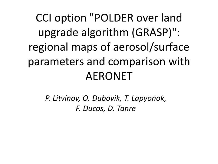 "CCI option ""POLDER over land upgrade algorithm (GRASP)"": regional maps of aerosol/surface parameter..."