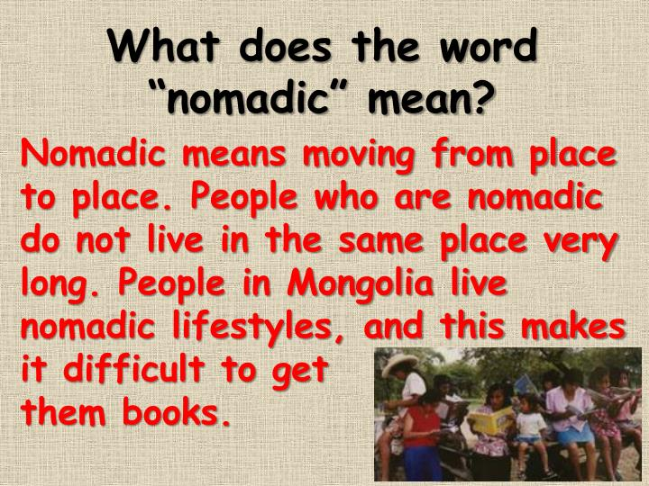 "What does the word ""nomadic"" mean?"