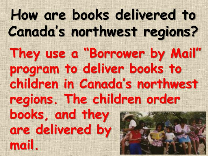How are books delivered to Canada's northwest regions?