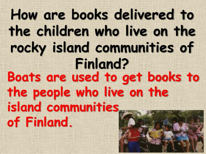 How are books delivered to the children who live on the rocky island communities of Finland?