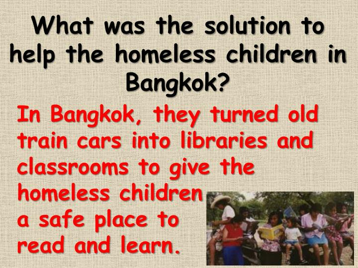 What was the solution to help the homeless children in Bangkok?