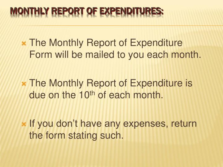The Monthly Report of Expenditure Form will be mailed to you each month.