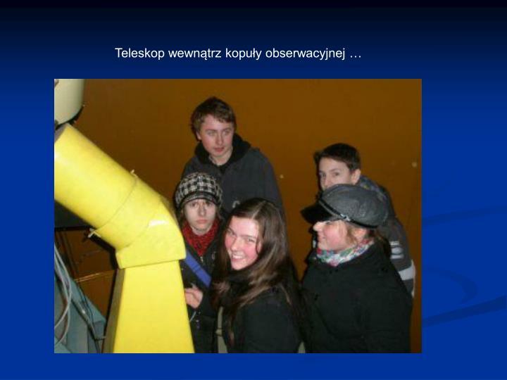 Teleskop wewnątrz kopuły obserwacyjnej …
