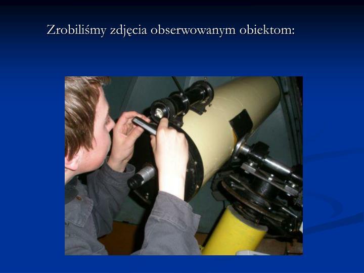 Zrobiliśmy zdjęcia obserwowanym obiektom: