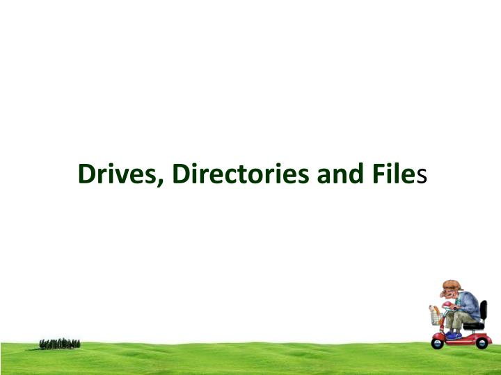 Drives directories and file s