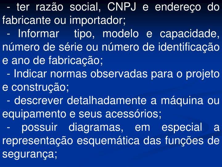 - ter razão social, CNPJ e endereço do fabricante ou importador;