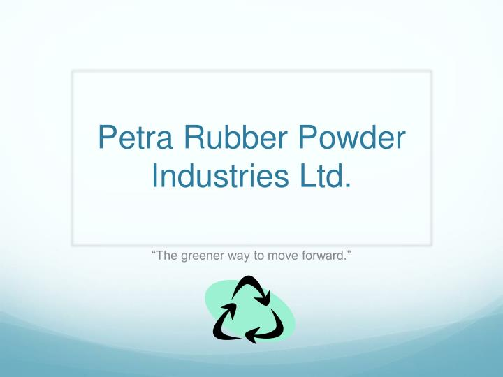 Petra rubber powder industries ltd