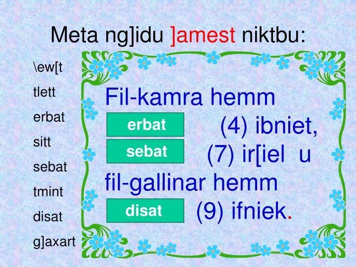 Fil-kamra hemm                                (4) ibniet,                   (7) ir[iel  u fil-gallinar hemm                             (9) ifniek