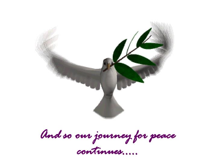 And so our journey for peace continues…..