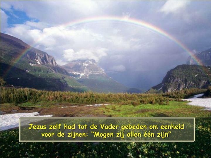 """Jezus zelf had tot de Vader gebeden om eenheid voor de zijnen: """"Mogen zij allen één zijn"""""""