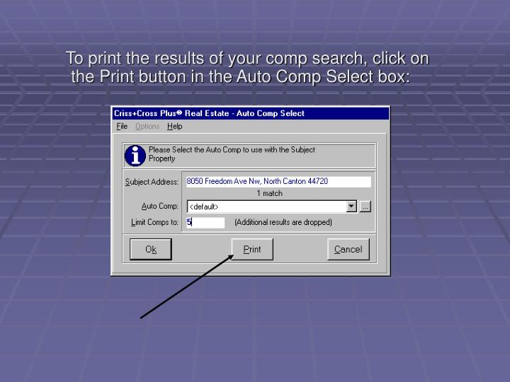 To print the results of your comp search, click on the Print button in the Auto Comp Select box: