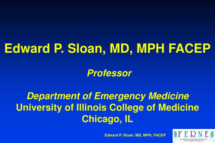 Edward P. Sloan, MD, MPH FACEP