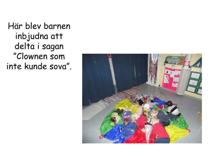 """Här blev barnen inbjudna att delta i sagan """"Clownen som inte kunde sova""""."""