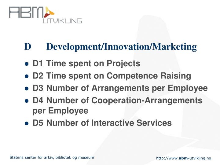 D	Development/Innovation/Marketing