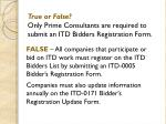 true or false only prime consultants are required to submit an itd bidders registration form