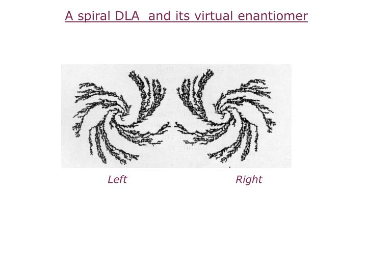 A spiral DLA  and its virtual enantiomer