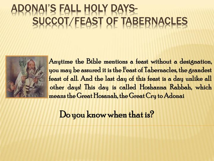 Anytime the Bible mentions a feast without a designation,                       you may be assured it is the Feast of Tabernacles, the grandest                       feast of all. And the last day of this feast is a day unlike all                        other days! This day is called