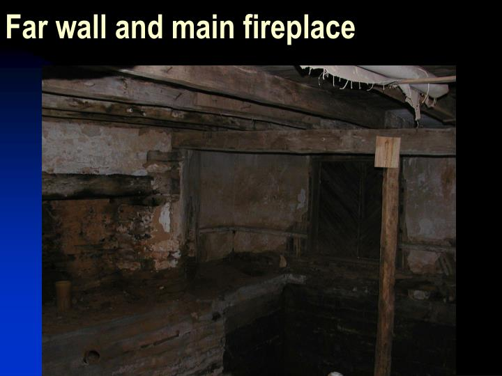 Far wall and main fireplace