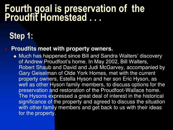 Fourth goal is preservation of  the Proudfit Homestead . . .