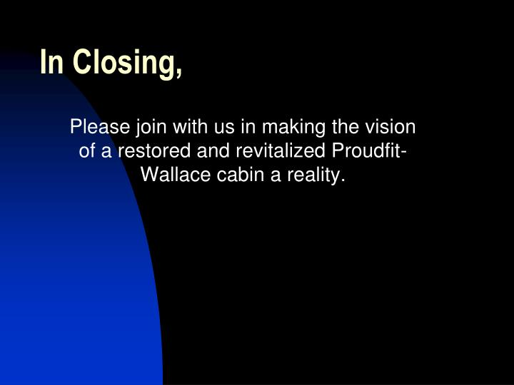 In Closing,