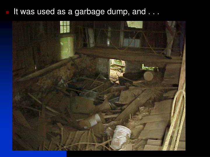 It was used as a garbage dump, and . . .