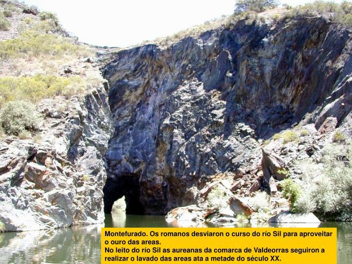 Montefurado. Os romanos desviaron o curso do río Sil para aproveitar o ouro das areas.