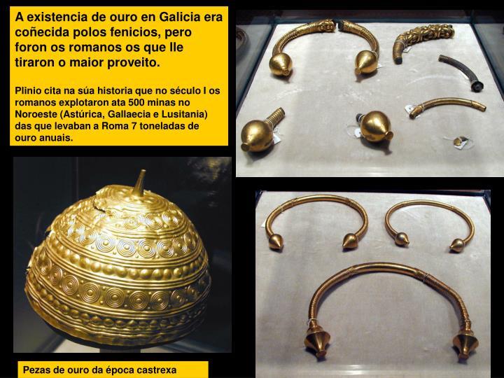 A existencia de ouro en Galicia era coñecida polos fenicios, pero foron os romanos os que lle tiraron o maior proveito.
