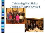celebrating kim hall s community service award