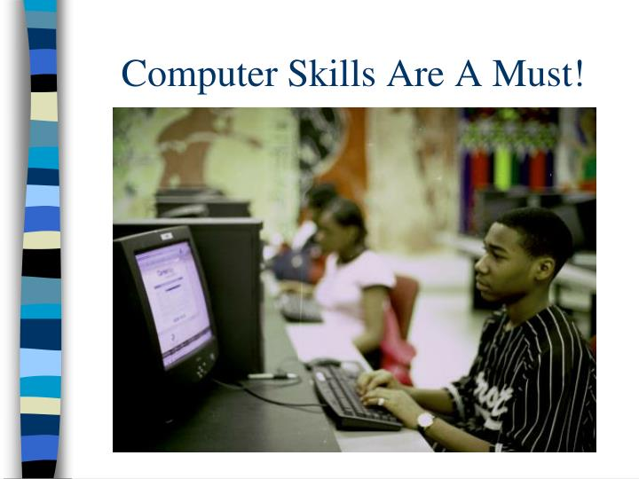 Computer Skills Are A Must!