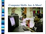 computer skills are a must
