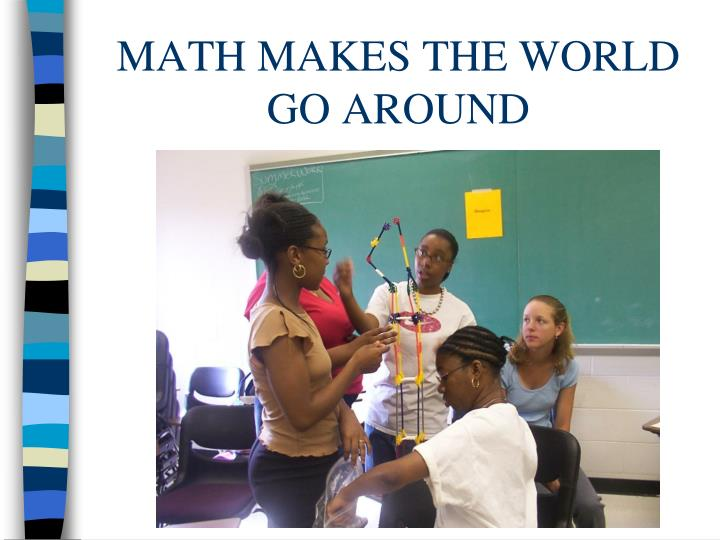 MATH MAKES THE WORLD GO AROUND