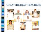 only the best teachers