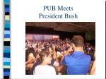pub meets president bush