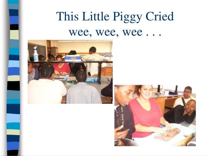 This Little Piggy Cried