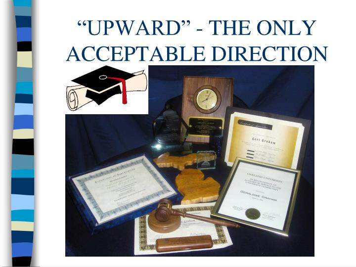 """UPWARD"" - THE ONLY ACCEPTABLE DIRECTION"