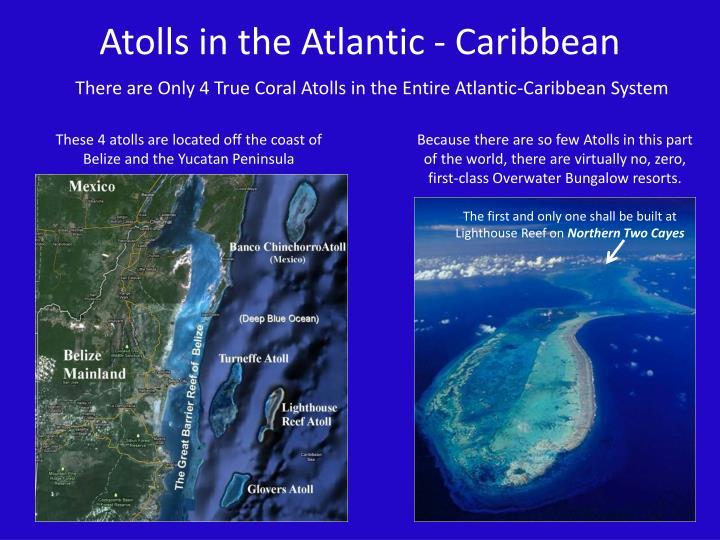 Atolls in the Atlantic - Caribbean
